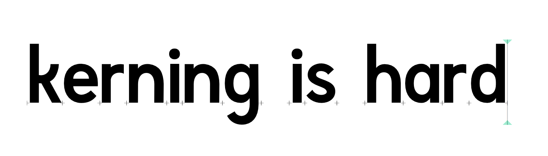 """Kerning is hard."""